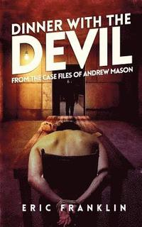 Dinner with the Devil: From the Case Files of Andrew Mason (häftad)