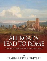 All Roads Lead to Rome: The History of the Appian Way (häftad)