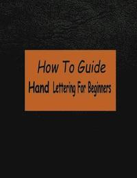 How to Guide Hand Lettering for Beginners: A Creative Lettering Learn Hand Lettering and Brush Lettering (häftad)
