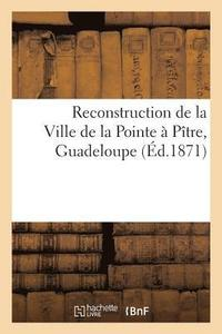 Reconstruction de la Ville de la Pointe   P tre, Guadeloupe. Cr ation d'Un Etablissement (häftad)
