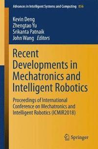 Recent Developments in Mechatronics and Intelligent Robotics (häftad)