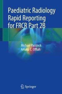 Paediatric Radiology Rapid Reporting for FRCR Part 2B (e-bok)