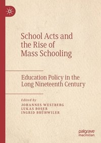 School Acts and the Rise of Mass Schooling (häftad)