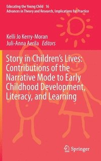 Story in Children's Lives: Contributions of the Narrative Mode to Early Childhood Development, Literacy, and Learning (inbunden)