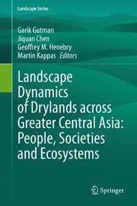Landscape Dynamics of Drylands across Greater Central Asia: People, Societies and Ecosystems (inbunden)