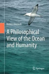A Philosophical View of the Ocean and Humanity (inbunden)