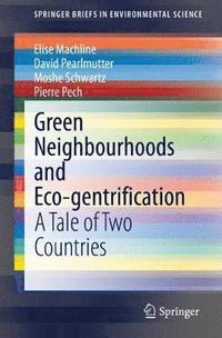 Green Neighbourhoods and Eco-gentrification (häftad)