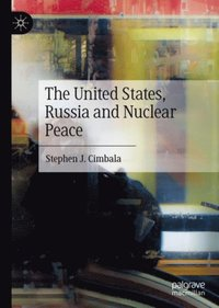 United States, Russia and Nuclear Peace (e-bok)
