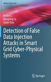 Detection of False Data Injection Attacks in Smart Grid Cyber-Physical Systems (inbunden)
