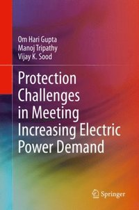 Protection Challenges in Meeting Increasing Electric Power Demand (e-bok)