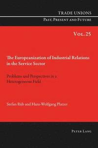 The Europeanization of Industrial Relations in the Service Sector (häftad)