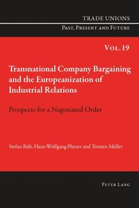 Transnational Company Bargaining and the Europeanization of Industrial Relations (e-bok)