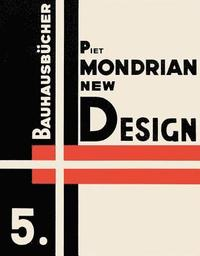 Piet Mondrian New Design: Bauhausbucher 5, 1925 (inbunden)