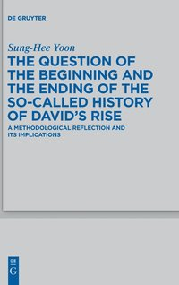 The Question of the Beginning and the Ending of the So-Called History of David's Rise (inbunden)
