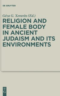 Religion and Female Body in Ancient Judaism and Its Environments (inbunden)