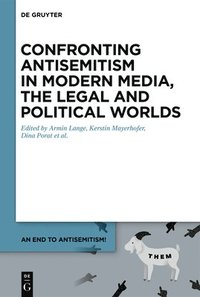 Confronting Antisemitism in Modern Media, the Legal and Political Worlds (inbunden)
