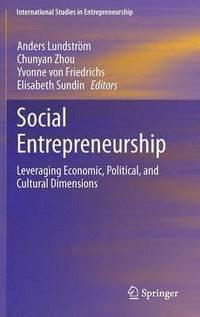 Social Entrepreneurship : Leveraging Economic, Political, and Cultural Dimensions av Anders Lundstrom, Chunyan Zhou, Yvonne Von Friedrichs, Elisabeth Sundin
