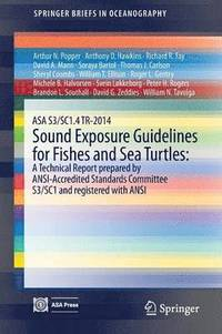 ASA S3/SC1.4 TR-2014 Sound Exposure Guidelines for Fishes and Sea Turtles: A Technical Report prepared by ANSI-Accredited Standards Committee S3/SC1 and registered with ANSI (häftad)