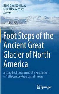 Foot Steps of the Ancient Great Glacier of North America (inbunden)