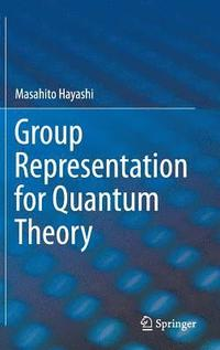 Group Representation for Quantum Theory (inbunden)
