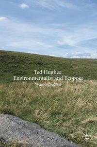 Ted Hughes: Environmentalist and Ecopoet (inbunden)