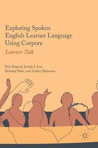 Exploring Spoken English Learner Language Using Corpora (inbunden)