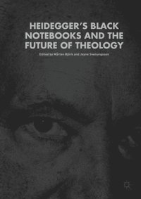 Heidegger's Black Notebooks and the Future of Theology (e-bok)
