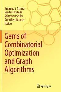 Gems of Combinatorial Optimization and Graph Algorithms av Andreas S  Schulz, Martin Skutella, Sebastian Stiller, Dorothea Wagner (Häftad)