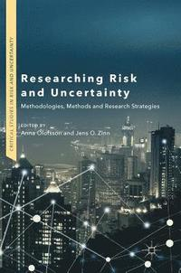 Researching Risk and Uncertainty Methodologies, Methods and Research Strategies / Anna Olofsson, Jens O Zinn