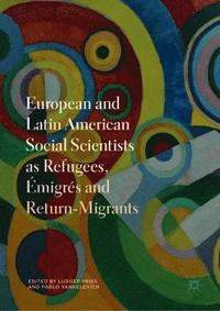 European and Latin American Social Scientists as Refugees, Emigres and Return-Migrants (inbunden)