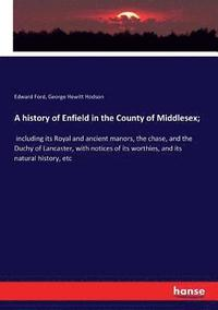 A history of Enfield in the County of Middlesex; (häftad)