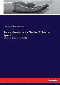 Sermons Preached at the Church of St. Paul the Apostle (häftad)