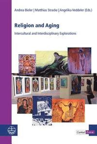 Religion and Aging: Intercultural and Interdisciplinary Explorations (häftad)