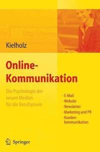 Online-Kommunikation - Die Psychologie Der Neuen Medien Fur Die Berufspraxis: E-Mail, Website, Newsletter, Marketing, Kundenkommunikation (inbunden)