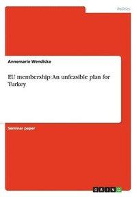 EU membership: An unfeasible plan for Turkey