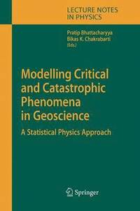 Modelling Critical and Catastrophic Phenomena in Geoscience (häftad)