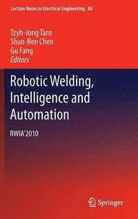 Robotic Welding, Intelligence and Automation (inbunden)