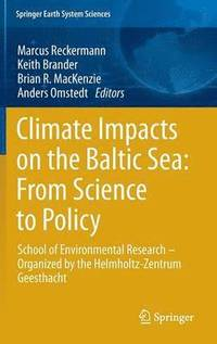 Climate Impacts on the Baltic Sea: From Science to Policy (inbunden)