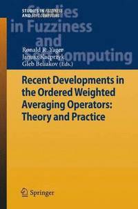 Recent Developments in the Ordered Weighted Averaging Operators: Theory and Practice (häftad)