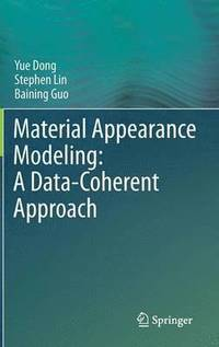 Material Appearance Modeling: A Data-Coherent Approach (inbunden)