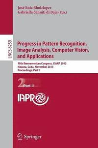 Progress in Pattern Recognition, Image Analysis, Computer Vision, and Applications (häftad)