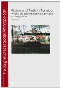 Fiction and Truth in Transition: Writing the Present Past in South Africa and Argentina (häftad)