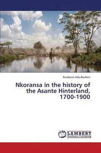 Nkoransa in the History of the Asante Hinterland, 1700-1900 (häftad)