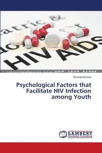Psychological Factors That Facilitate HIV Infection Among Youth (häftad)