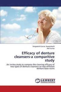 Efficacy of Denture Cleansers-A Comparitive Study (häftad)