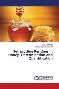 Tetracycline Residues in Honey- Determination and Quantification (häftad)