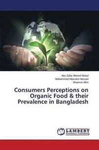 Consumers Perceptions on Organic Food &; Their Prevalence in Bangladesh (häftad)