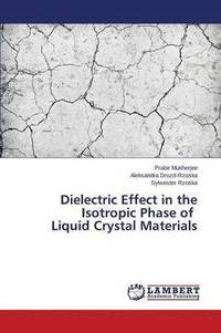 Dielectric Effect in the Isotropic Phase of Liquid Crystal Materials (häftad)