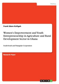Women's Empowerment and Youth Entrepreneurship in Agriculture and Rural Development Sector in Ghana (häftad)