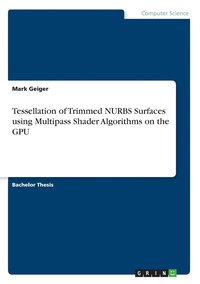 Tessellation of Trimmed Nurbs Surfaces Using Multipass Shader Algorithms on  the Gpu av Mark Geiger (Häftad)